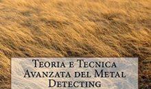 """""""Teoria e Tecnica Avanzata del Metal Detecting"""": il libro ora costa meno!"""